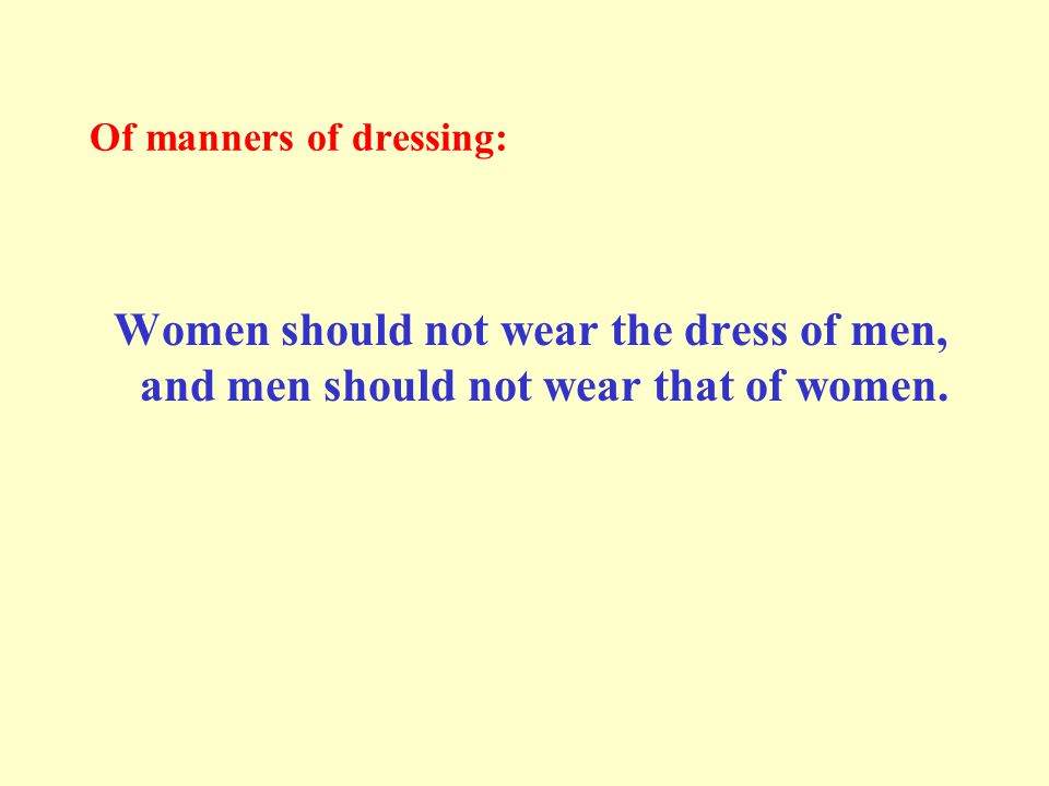 Of manners of dressing: Women should not wear the dress of men, and men should not wear that of women.