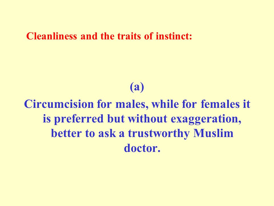 Cleanliness and the traits of instinct: (a) Circumcision for males, while for females it is preferred but without exaggeration, better to ask a trustw