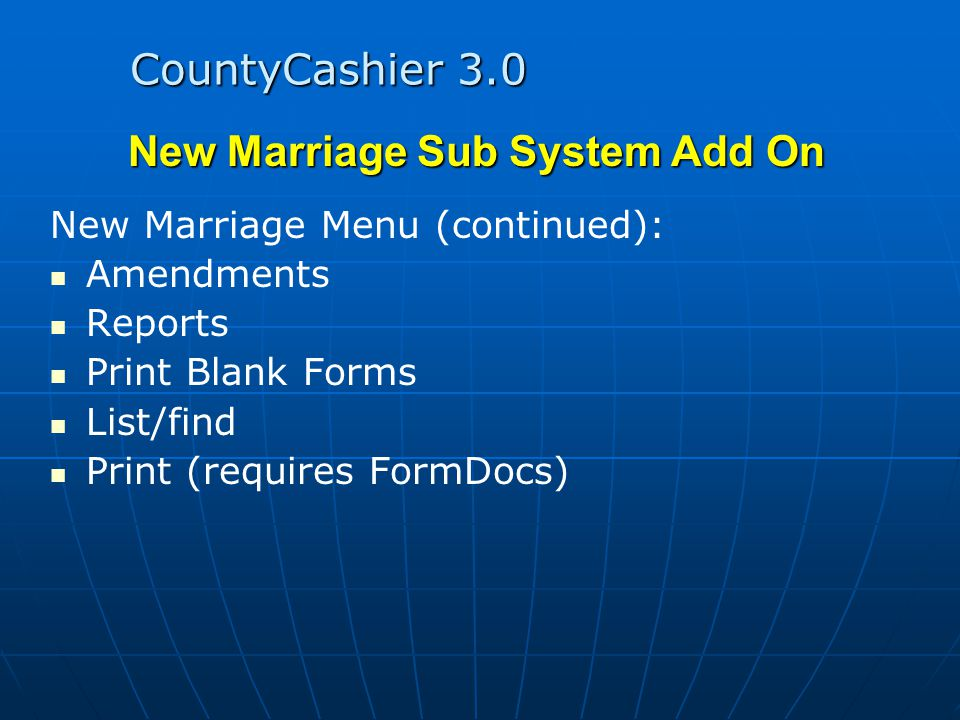 CountyCashier 3.0 New Marriage Sub System Add On New Marriage Menu (continued): Amendments Reports Print Blank Forms List/find Print (requires FormDocs)
