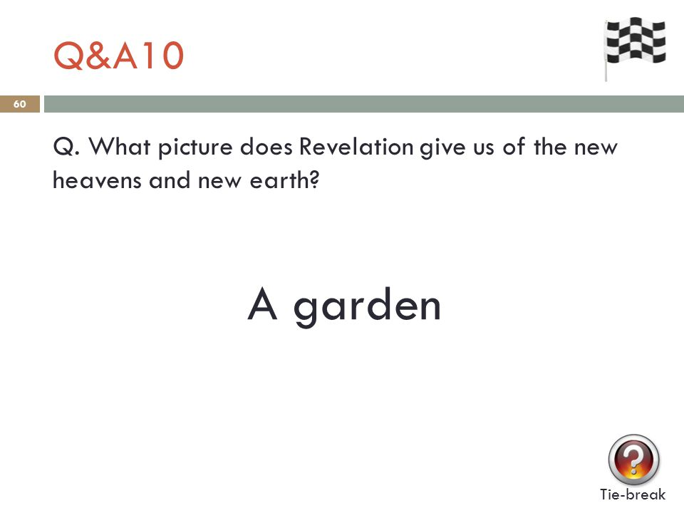 Q&A10 60 Q. What picture does Revelation give us of the new heavens and new earth.