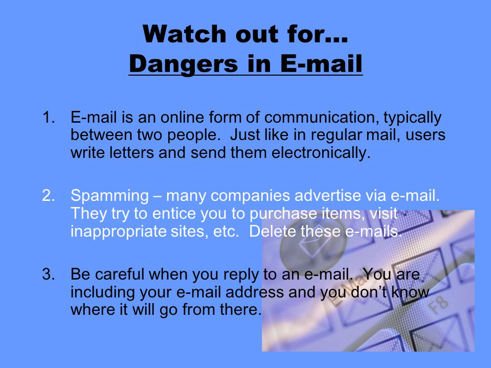 Watch out for… Dangers in E-mail 1.E-mail is an online form of communication, typically between two people.