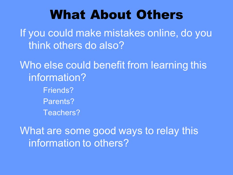 What About Others If you could make mistakes online, do you think others do also.