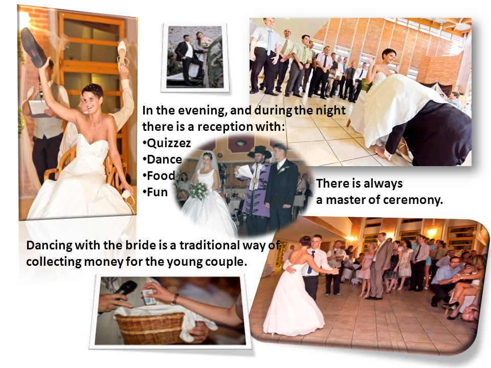 Dancing with the bride is a traditional way of collecting money for the young couple. In the evening, and during the night there is a reception with: