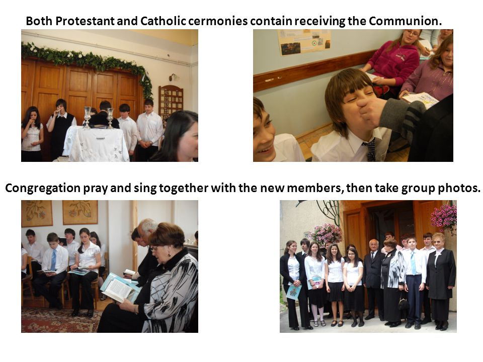 Congregation pray and sing together with the new members, then take group photos. Both Protestant and Catholic cermonies contain receiving the Communi