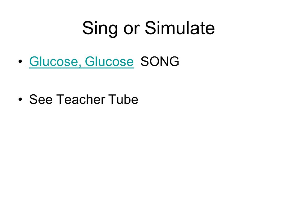 Sing or Simulate Glucose, Glucose SONGGlucose, Glucose See Teacher Tube