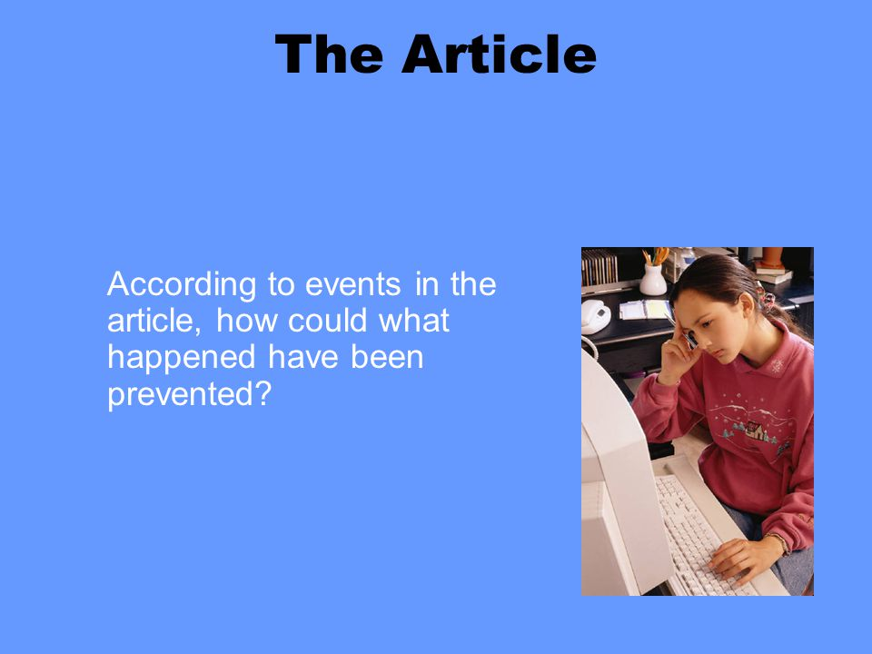 The Article According to events in the article, how could what happened have been prevented?