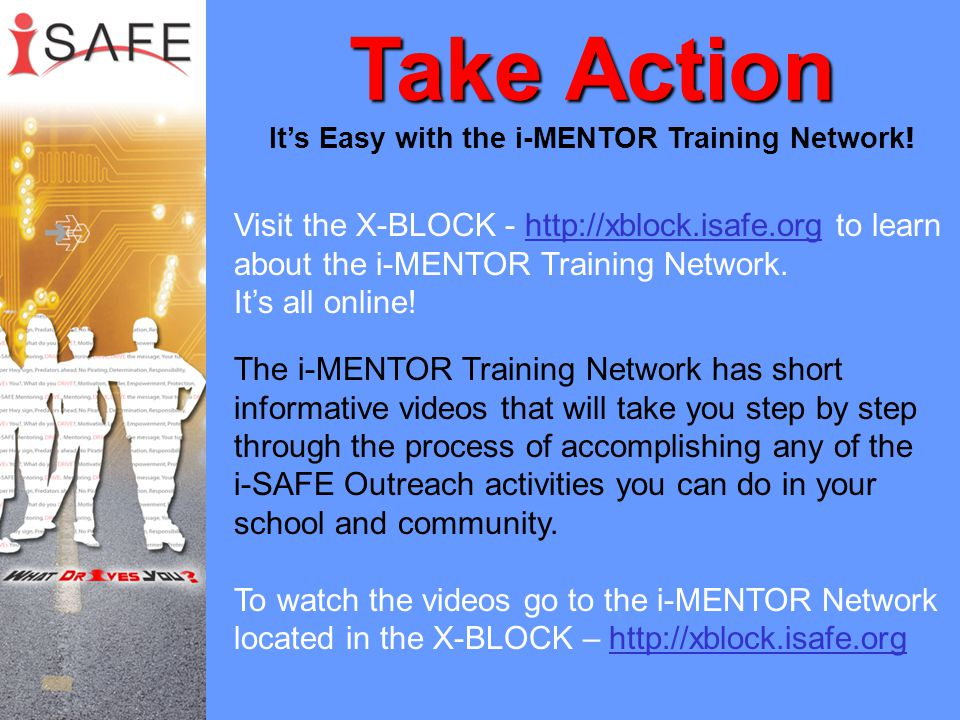 Take Action Take Action It's Easy with the i-MENTOR Training Network ! The i-MENTOR Training Network has short informative videos that will take you s