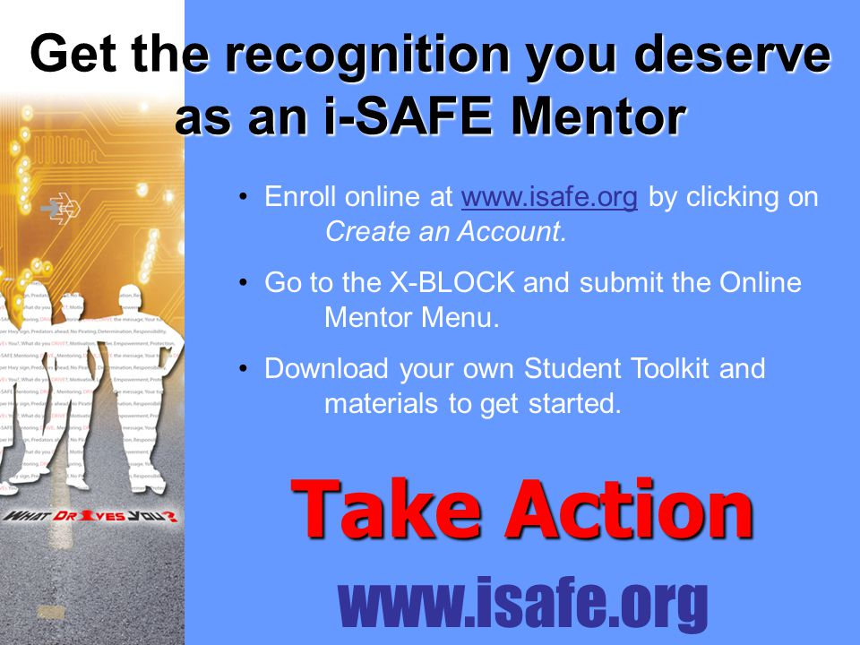 www.isafe.org Enroll online at www.isafe.org by clicking on Create an Account.www.isafe.org Go to the X-BLOCK and submit the Online Mentor Menu. Downl