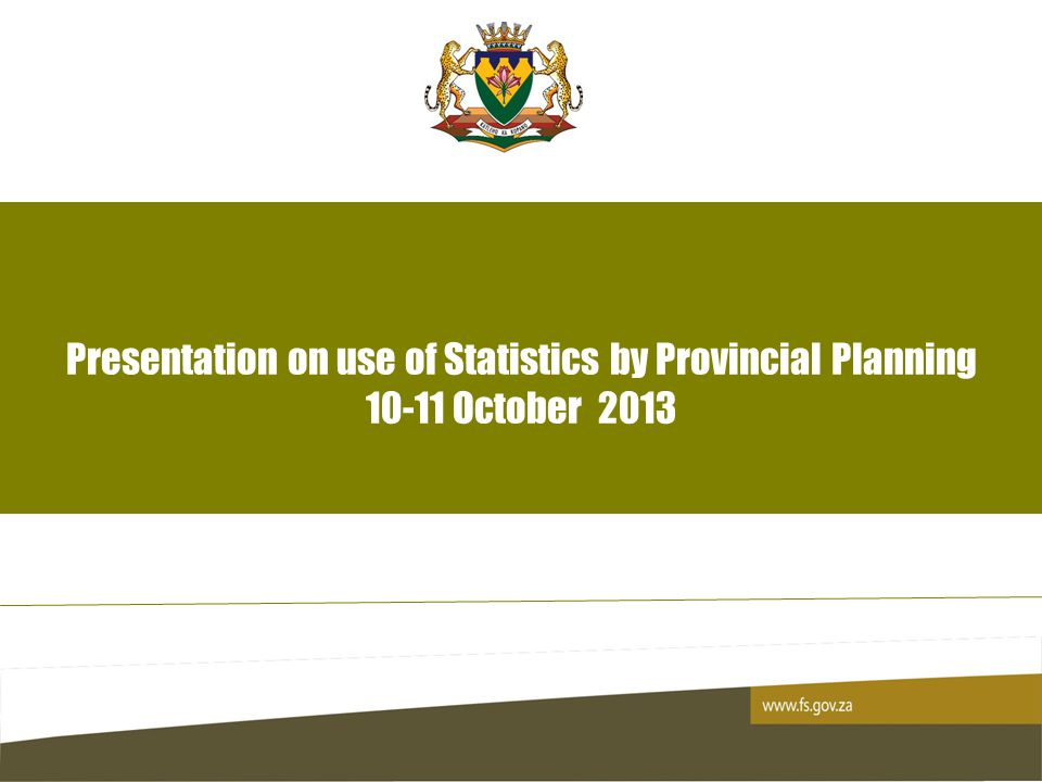 1 Presentation on use of Statistics by Provincial Planning 10-11 October 2013