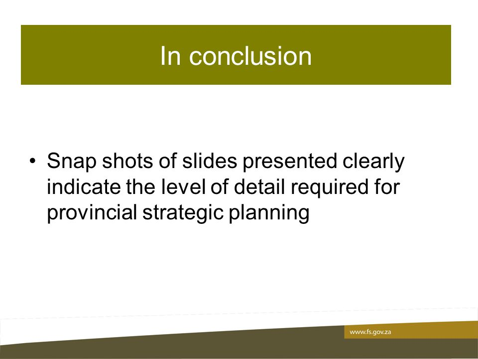 Snap shots of slides presented clearly indicate the level of detail required for provincial strategic planning 39 In conclusion