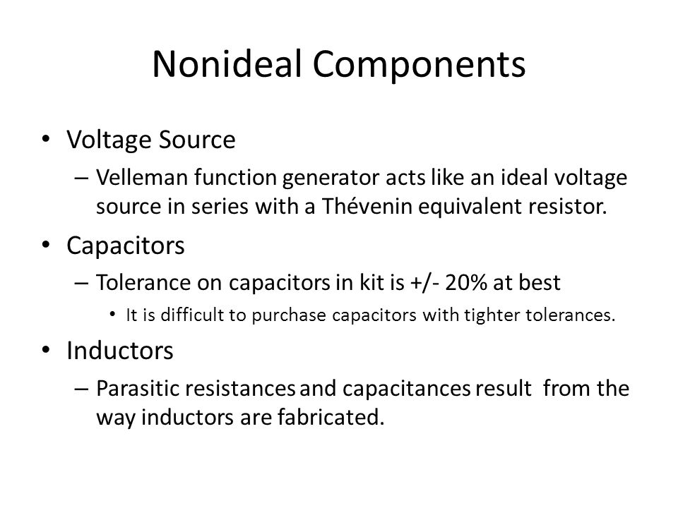 Nonideal Components Voltage Source – Velleman function generator acts like an ideal voltage source in series with a Thévenin equivalent resistor.