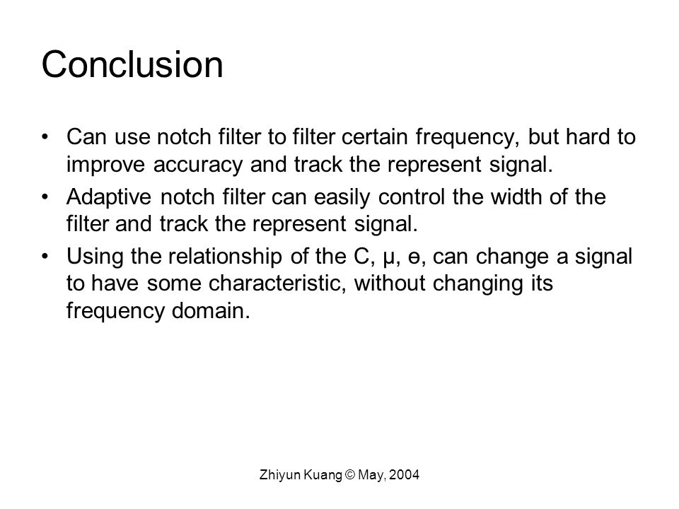 Conclusion Can use notch filter to filter certain frequency, but hard to improve accuracy and track the represent signal.