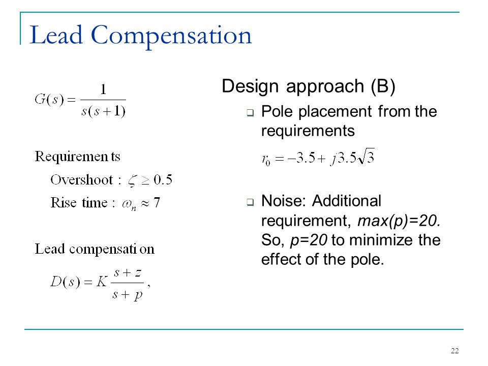 22 Lead Compensation Design approach (B)  Pole placement from the requirements  Noise: Additional requirement, max(p)=20.