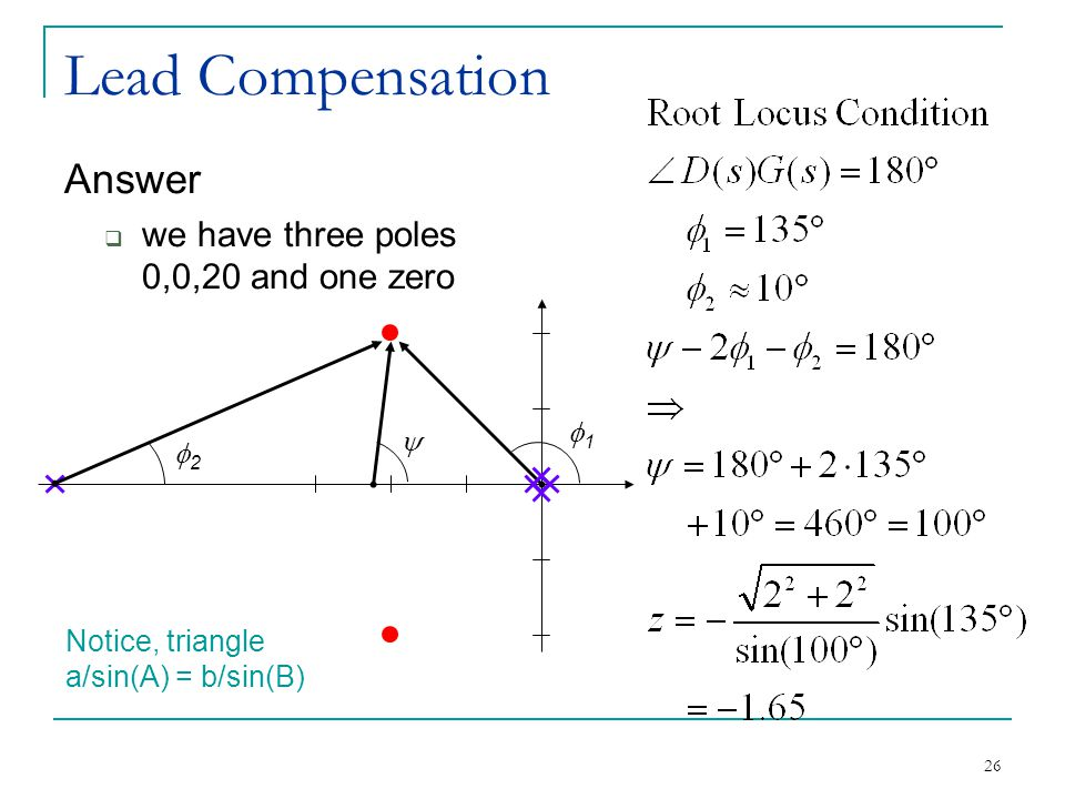 26 Lead Compensation Answer  we have three poles 0,0,20 and one zero 11  22 Notice, triangle a/sin(A) = b/sin(B)