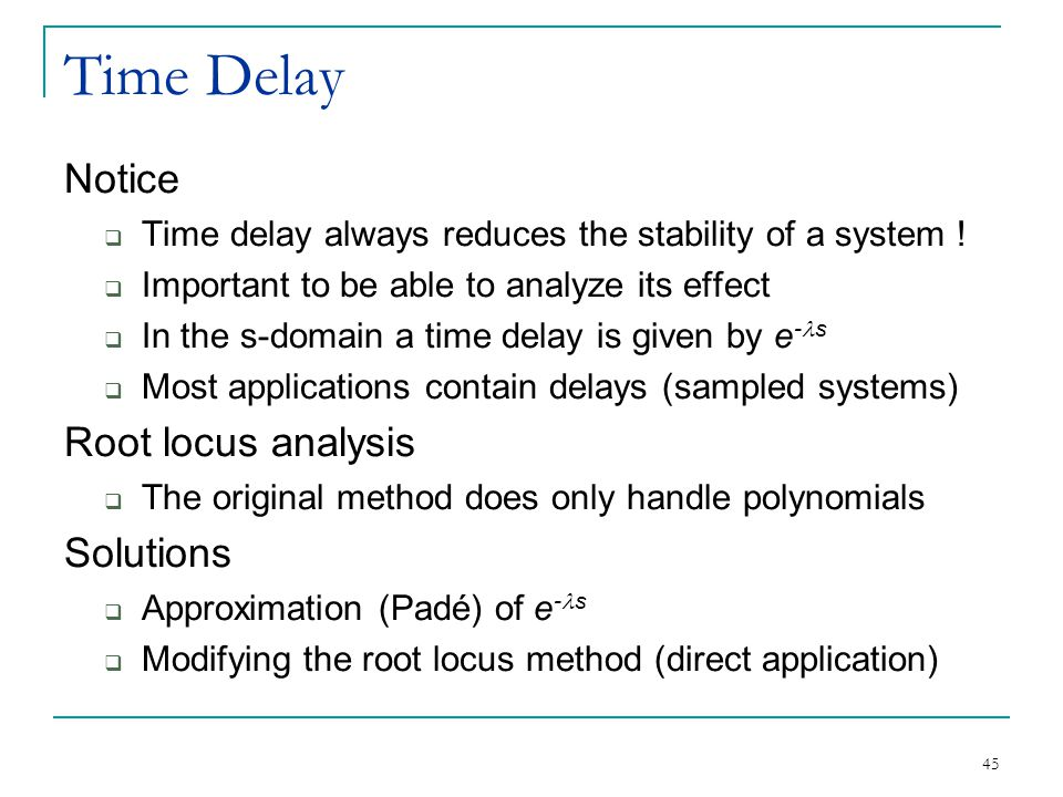45 Time Delay Notice  Time delay always reduces the stability of a system .