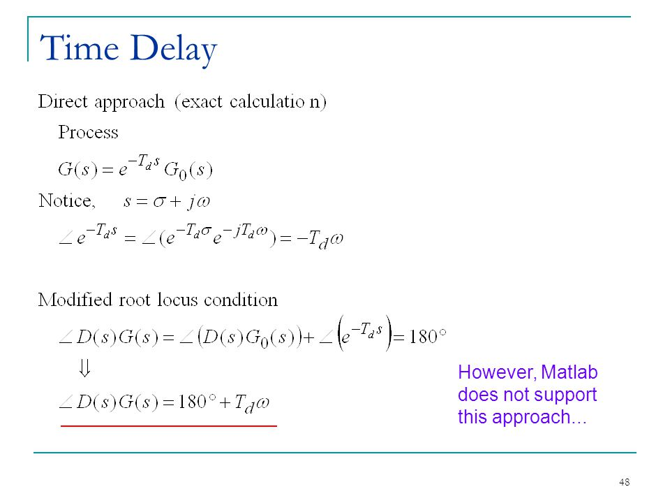 48 Time Delay However, Matlab does not support this approach...