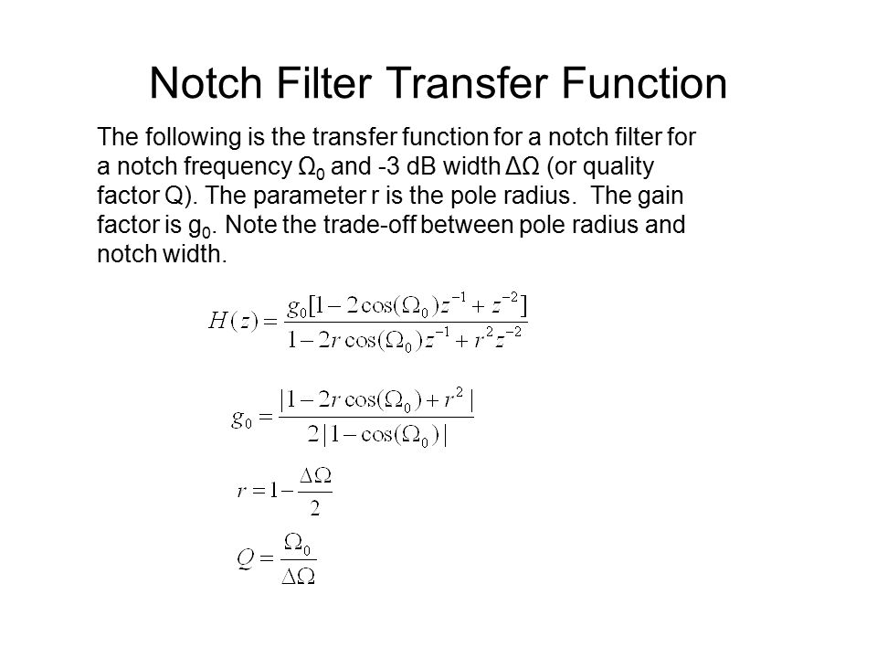 Notch Filter Transfer Function The following is the transfer function for a notch filter for a notch frequency Ω 0 and -3 dB width ΔΩ (or quality factor Q).