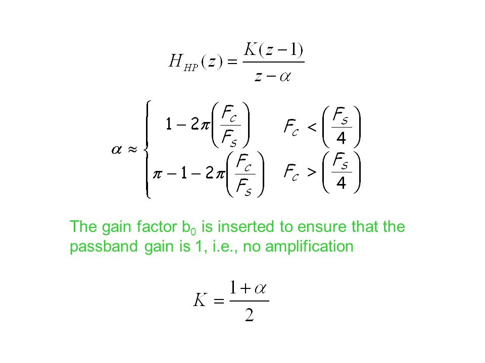 The gain factor b 0 is inserted to ensure that the passband gain is 1, i.e., no amplification