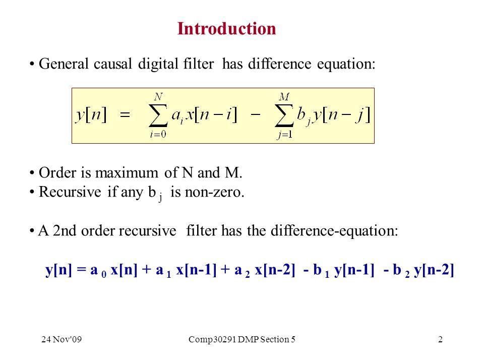24 Nov 09Comp30291 DMP Section 523 Re-express as: Poles & zeros of H(z) For a discrete time filter: Now factorise numerator & denominator: