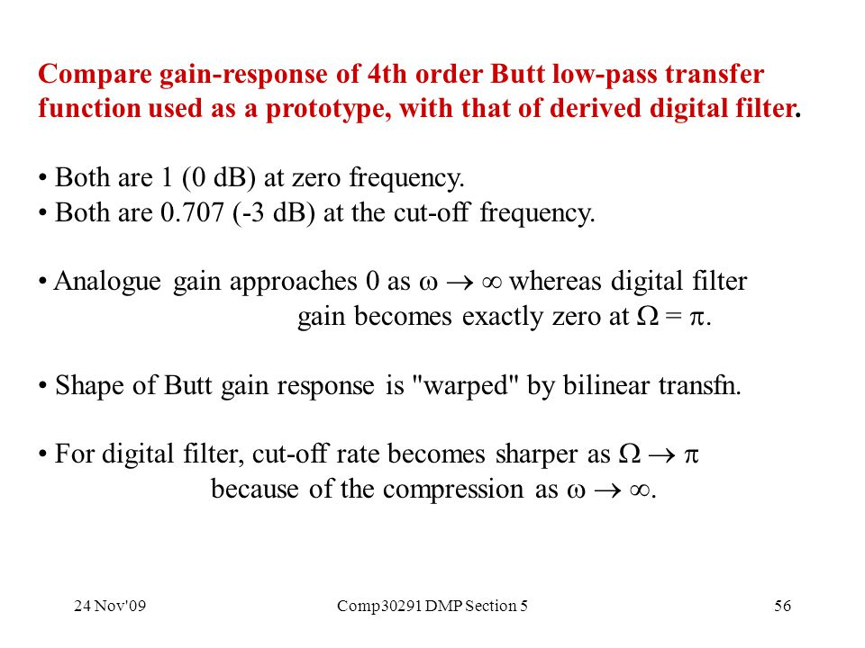 24 Nov 09Comp30291 DMP Section 556 Compare gain-response of 4th order Butt low-pass transfer function used as a prototype, with that of derived digital filter.