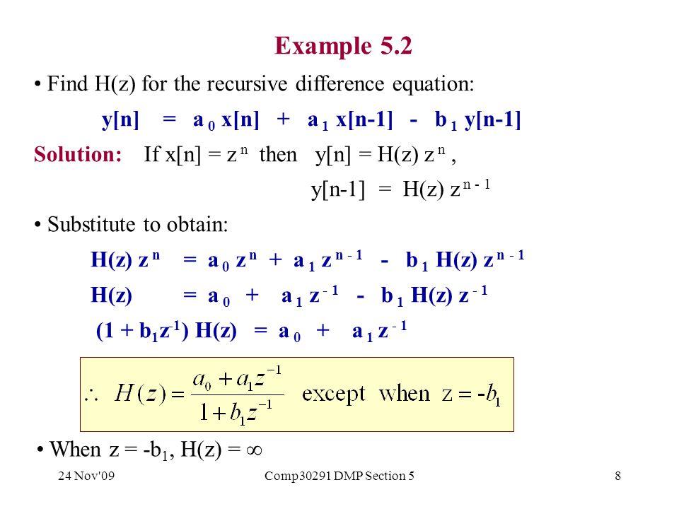 24 Nov 09Comp30291 DMP Section 559 Arranged as 2 biquad sections x[n] 0.1 -2.17 -0.54 1 y[n] 2 1.05 -0.62