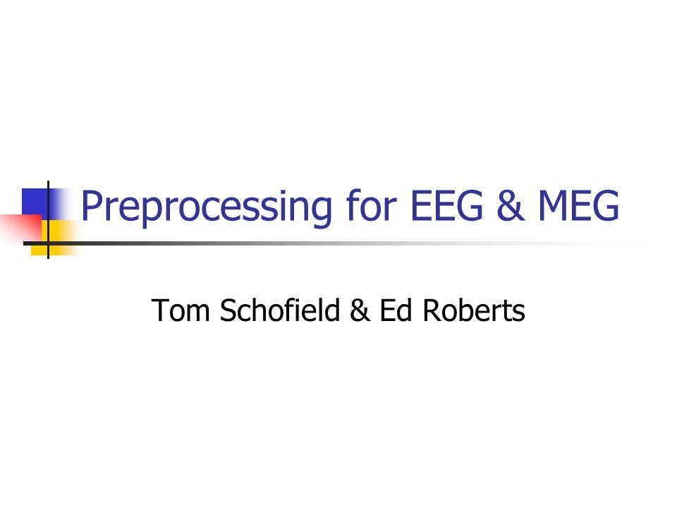 Preprocessing for EEG & MEG Tom Schofield & Ed Roberts