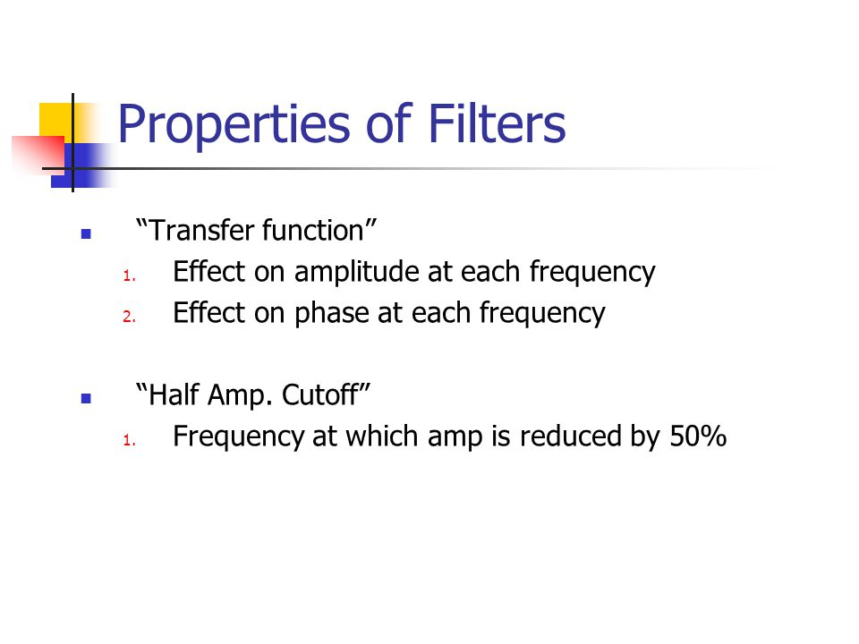 Properties of Filters Transfer function 1.Effect on amplitude at each frequency 2.