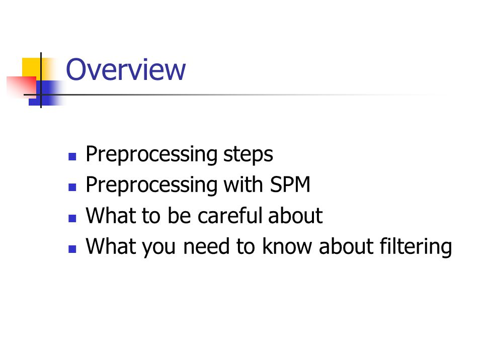 Overview Preprocessing steps Preprocessing with SPM What to be careful about What you need to know about filtering