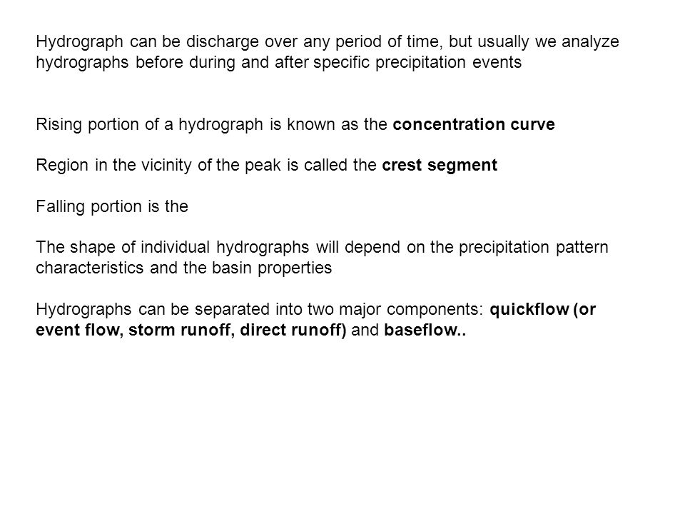 Hydrograph can be discharge over any period of time, but usually we analyze hydrographs before during and after specific precipitation events Rising p