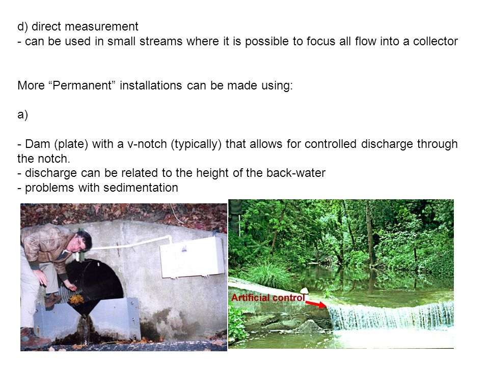 Rectangular Weir Q = 3.33(L-0.2H)H 3/2 90 o V-notch Where:Q is discharge (cfs) L is length of weir crest (ft) H is head of backwater above crest (ft) See text for metric equations