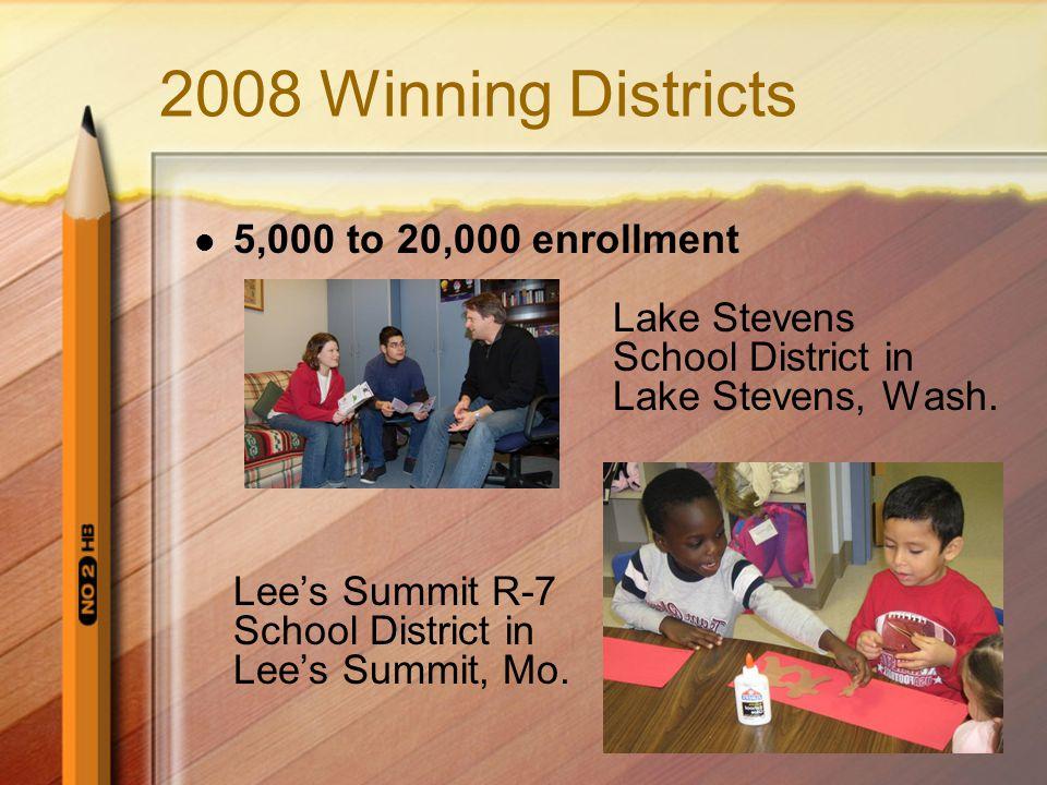 2008 Winning Districts 5,000 to 20,000 enrollment Lake Stevens School District in Lake Stevens, Wash.