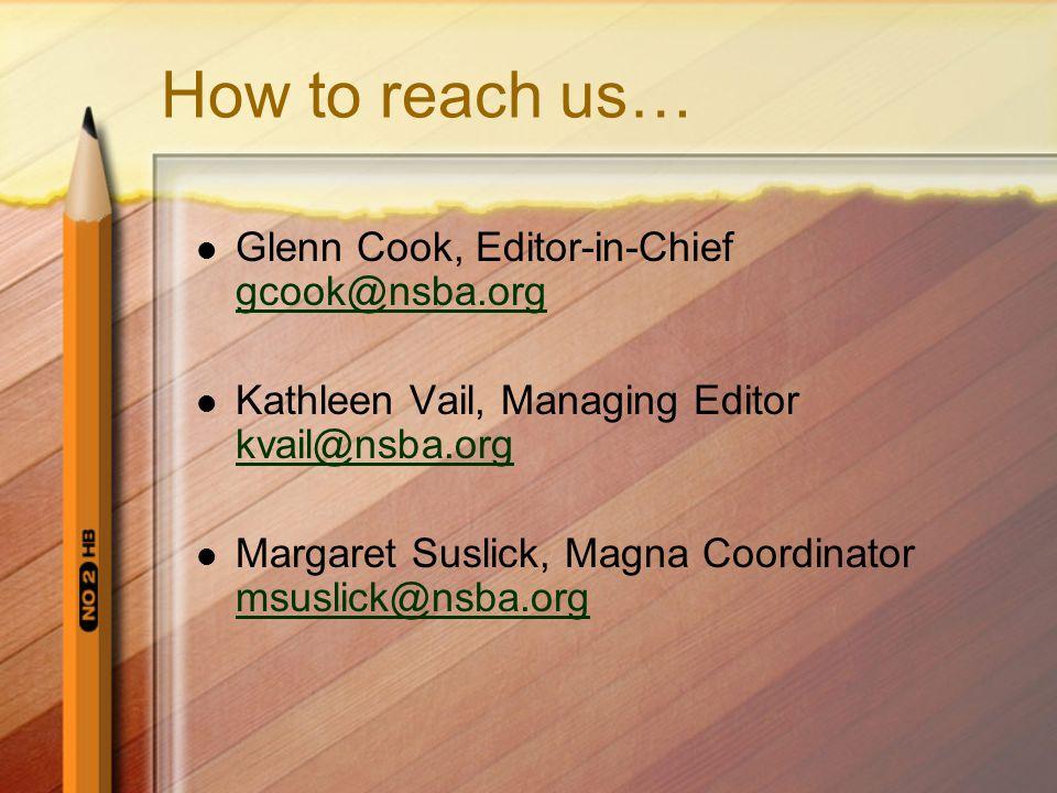 How to reach us… Glenn Cook, Editor-in-Chief gcook@nsba.org gcook@nsba.org Kathleen Vail, Managing Editor kvail@nsba.org kvail@nsba.org Margaret Suslick, Magna Coordinator msuslick@nsba.org msuslick@nsba.org