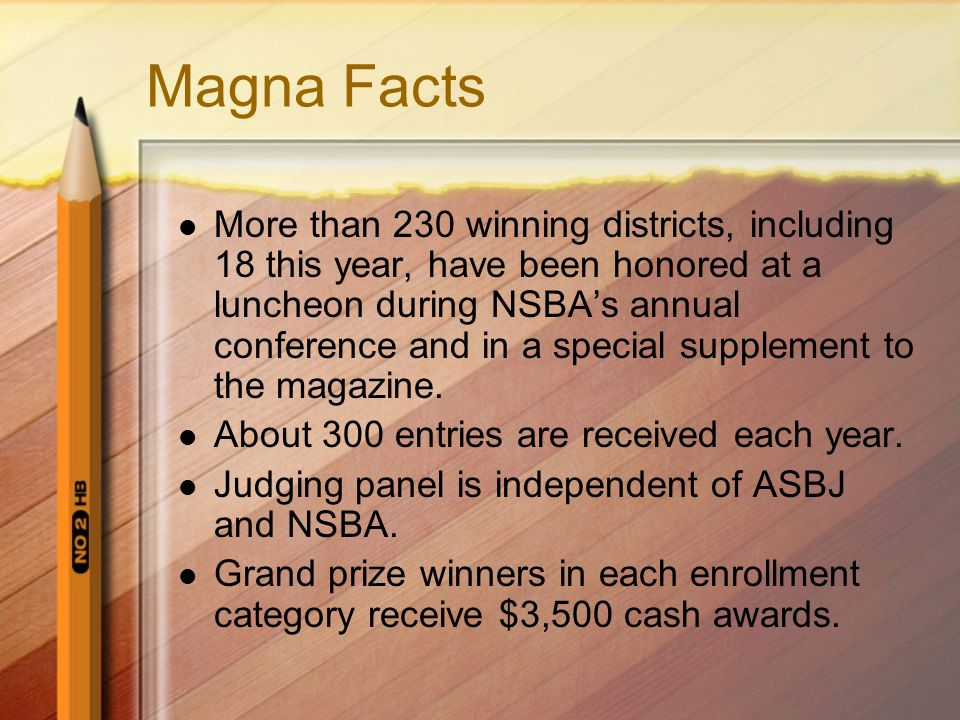 Magna Facts More than 230 winning districts, including 18 this year, have been honored at a luncheon during NSBA's annual conference and in a special supplement to the magazine.