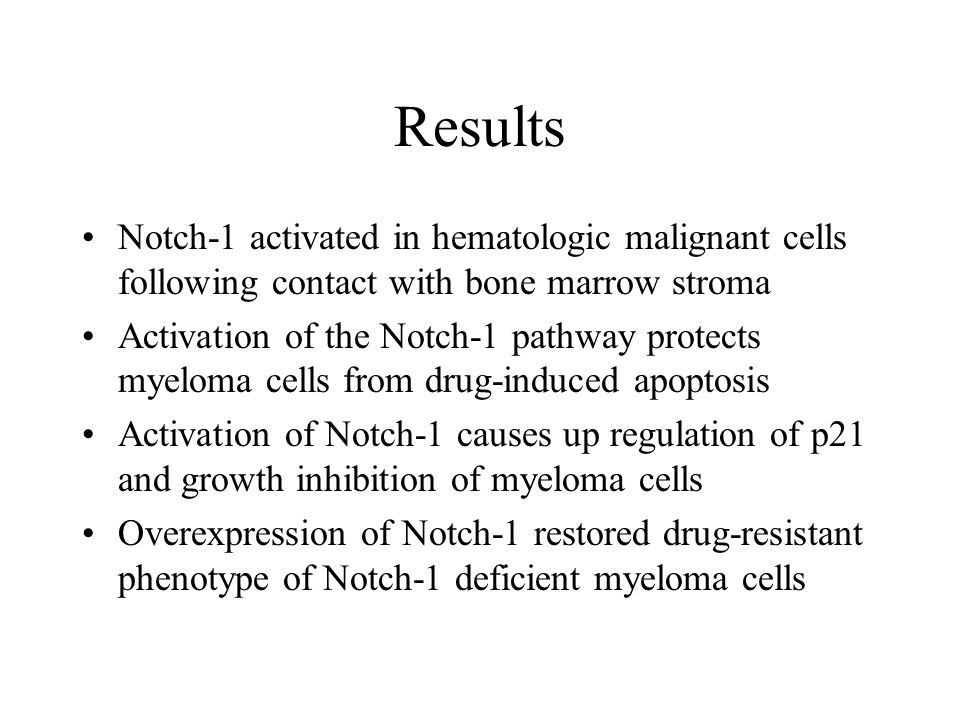 Results Notch-1 activated in hematologic malignant cells following contact with bone marrow stroma Activation of the Notch-1 pathway protects myeloma