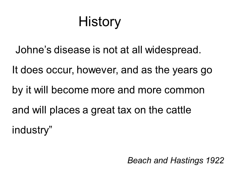 History Johne's disease is not at all widespread.
