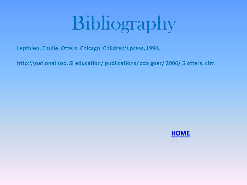 Bibliography Lepthien, Emilie. Otters. Chicago: Children s press, 1994.