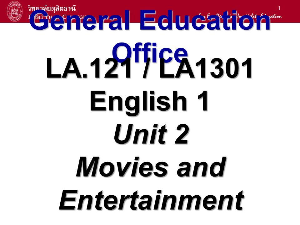 1 General Education Office LA.121 / LA1301 English 1 Unit 2 Movies and Entertainment