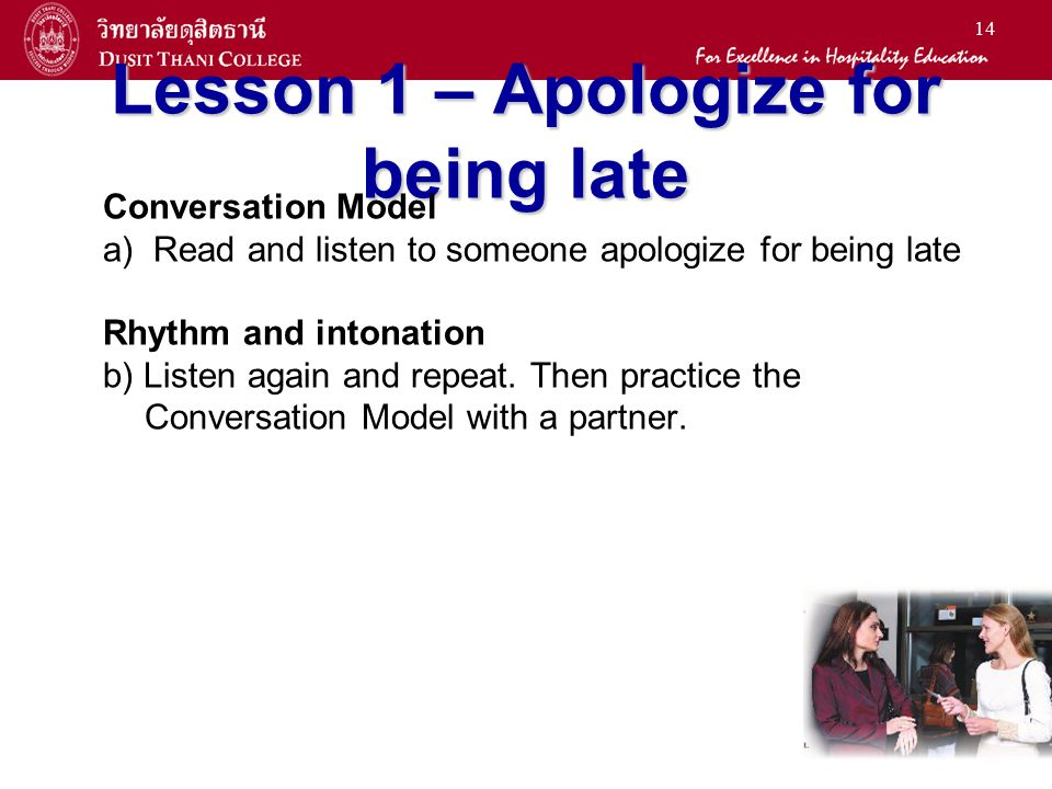 14 Lesson 1 – Apologize for being late Conversation Model a) Read and listen to someone apologize for being late Rhythm and intonation b) Listen again