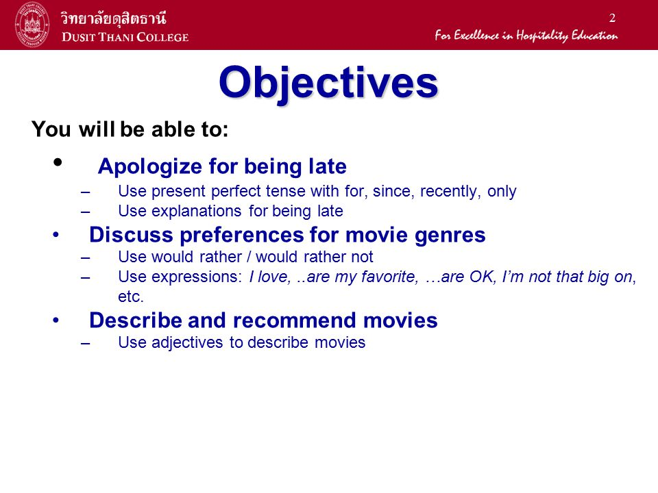 2 Objectives You will be able to: Apologize for being late –Use present perfect tense with for, since, recently, only –Use explanations for being late