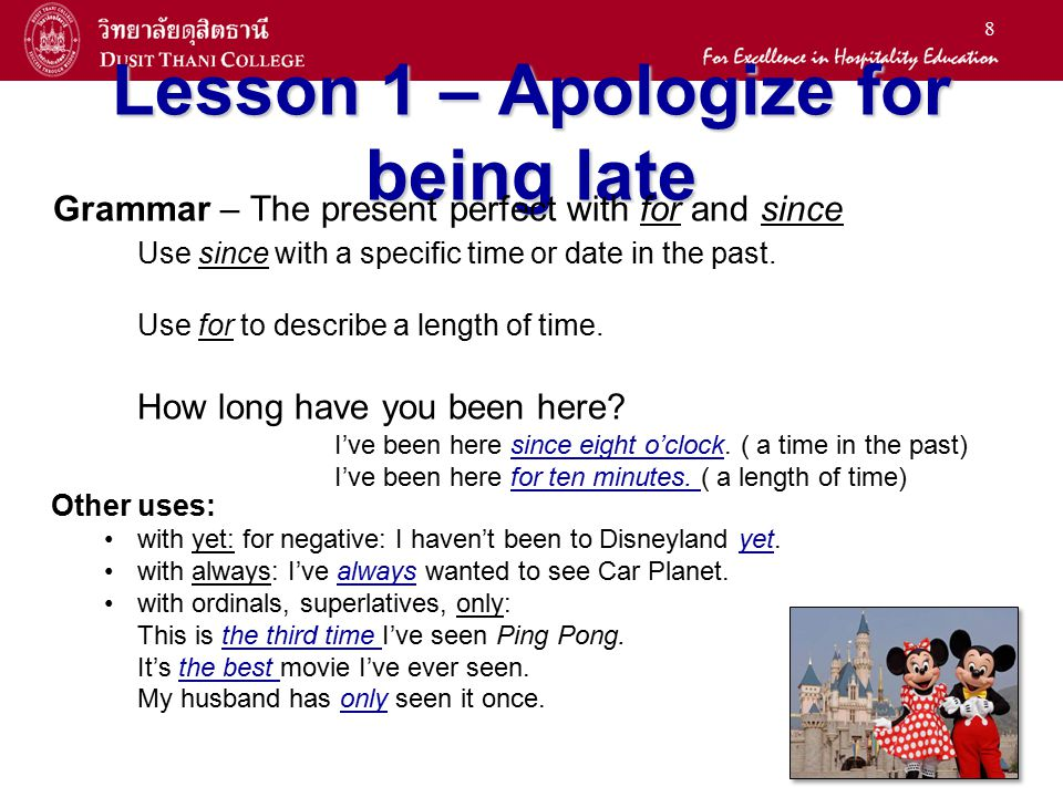 8 Lesson 1 – Apologize for being late Grammar – The present perfect with for and since Use since with a specific time or date in the past. Use for to