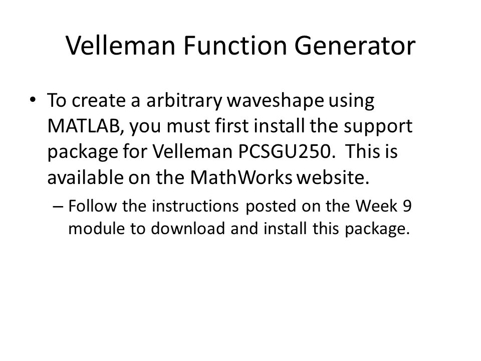 Velleman Function Generator To create a arbitrary waveshape using MATLAB, you must first install the support package for Velleman PCSGU250. This is av