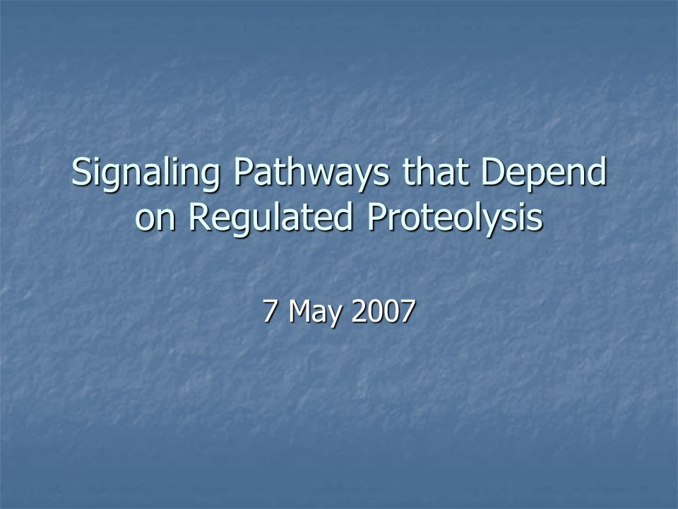 Signaling Pathways that Depend on Regulated Proteolysis 7 May 2007