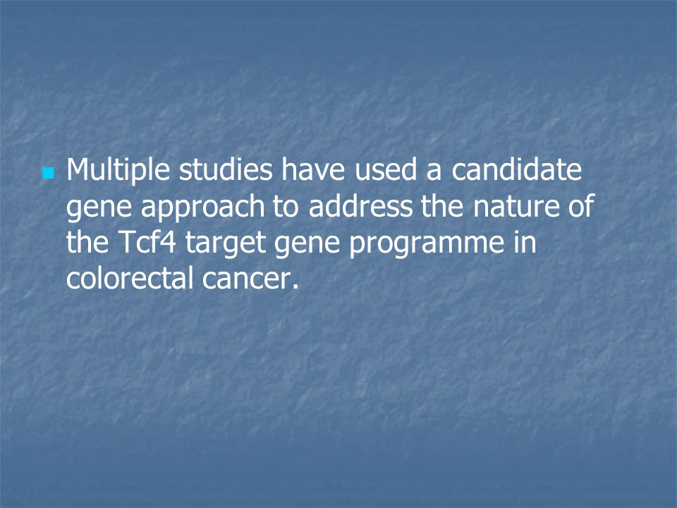 Multiple studies have used a candidate gene approach to address the nature of the Tcf4 target gene programme in colorectal cancer.