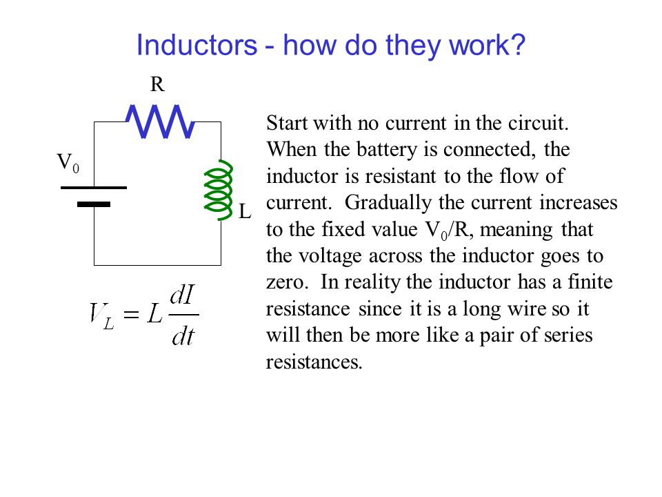 Inductors - how do they work? L Start with no current in the circuit. When the battery is connected, the inductor is resistant to the flow of current.