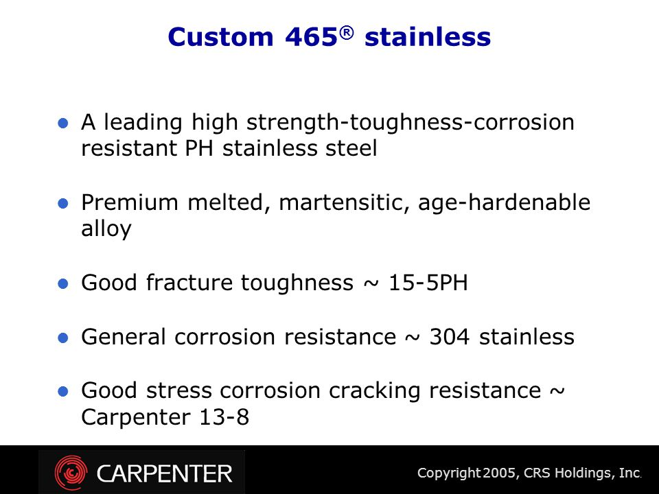 Copyright 2005, CRS Holdings, Inc. Nominal Lower Better Corrosion Resistance U.T.S.