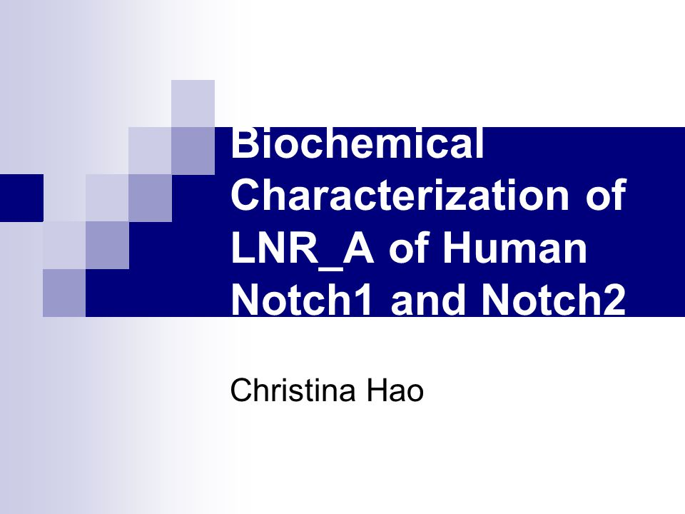 Biochemical Characterization of LNR_A of Human Notch1 and Notch2 Christina Hao
