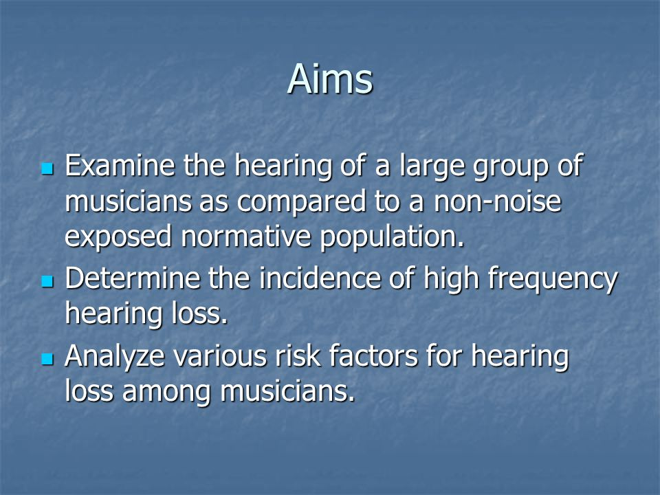 Aims Examine the hearing of a large group of musicians as compared to a non-noise exposed normative population. Examine the hearing of a large group o