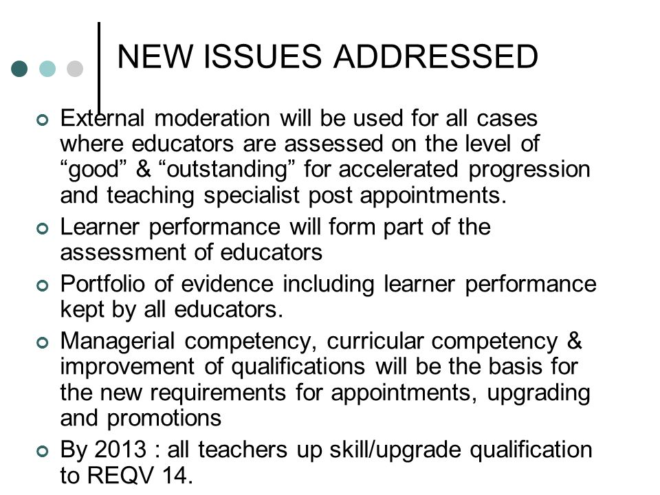 NEW ISSUES ADDRESSED External moderation will be used for all cases where educators are assessed on the level of good & outstanding for accelerated progression and teaching specialist post appointments.