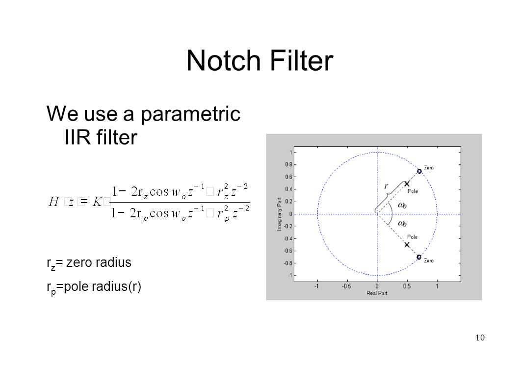 10 Notch Filter We use a parametric IIR filter r z = zero radius r p =pole radius(r)