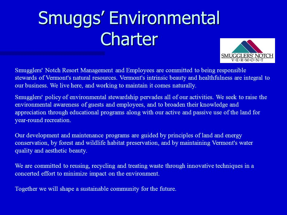 Smuggs' Environmental Charter Smugglers Notch Resort Management and Employees are committed to being responsible stewards of Vermont s natural resources.